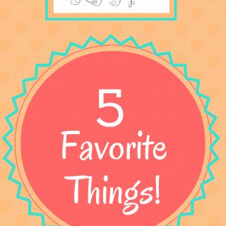 5 Favorite Things!