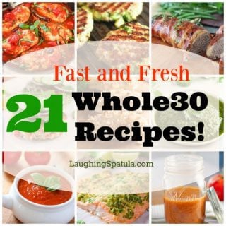 21 Fast and Fresh Whole 30 Recipes!