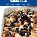 beautiful blueberry french toast casserole in an white dish